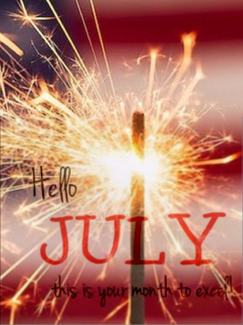 Hello July This Is Your Month To Excel Pictures Photos