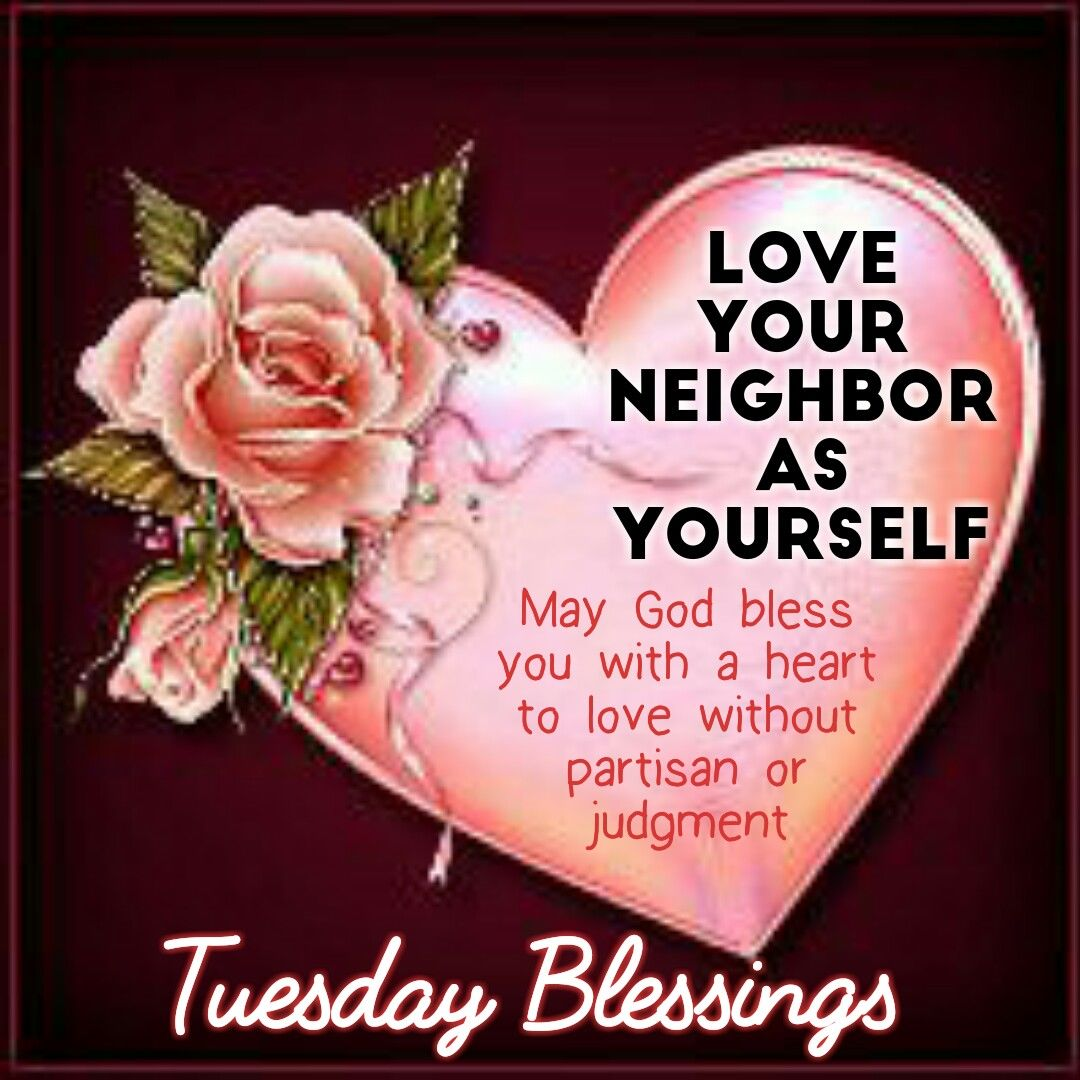 Love Your Neighbor As Yourself Tuesday Blessings Pictures