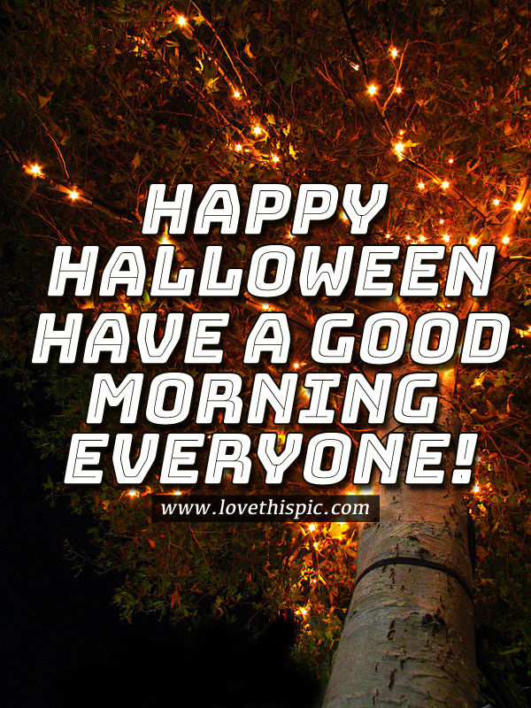 Happy Halloween Have A Good Morning Everyone Pictures Photos And Images For Facebook Tumblr