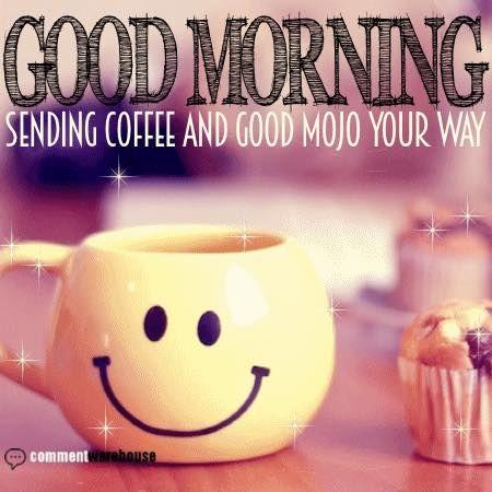 Sending Coffee And Good Mojo Your Way Good Morning