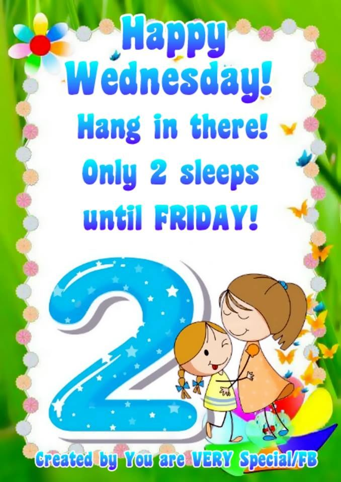 Hang In There Only 2 Sleeps Until Friday Happy Wednesday Pictures Photos And Images For