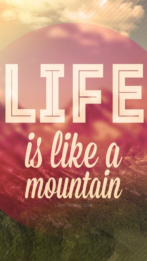 Life Is Like A Mountain Pictures, Photos, and Images for ...