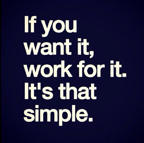 If You Want It Work For It It Is That Simple