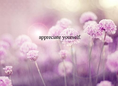 Appreciate Yourself Pictures Photos And Images For Facebook Tumblr Pinterest And Twitter