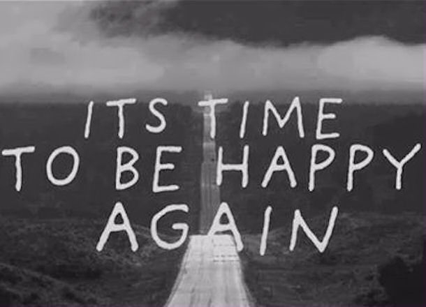 Its time to be happy again