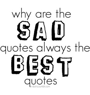 why are the sad quotes always the best quotes pictures photos and images for tumblr