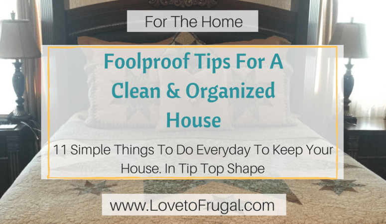 Foolproof Tips For A Clean and Organized House