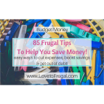 85 Amazing Frugal Tips To Help You Save Money