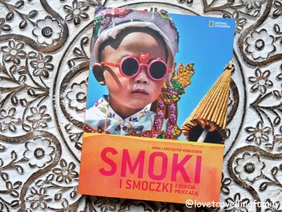 Smoki i smoczki. Z dziećmi przez Azję Anna i Krzysztof Kobusowie. Podróże z dziećmi