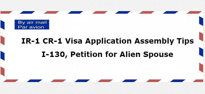 IR-1 CR-1 Spouse Visa Application Assembling Tips- I-130