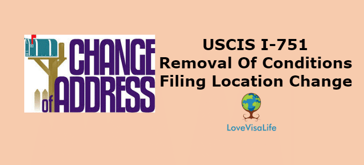 Removal Of Conditions Filing Location Change USCIS I 751 - LoveVisaLife