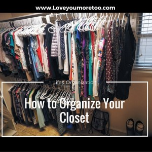 love you more too north dallas blogger plano lifestyle blogger foodie healthy how to organize your closet ointerest