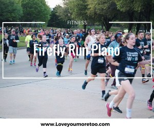 love you more too north dallas blogger plano lifestyle blogger Firefly Run Dallas Plano