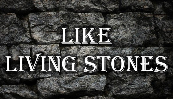 Let Us Be Living Stones In Our Lord's Living Temple