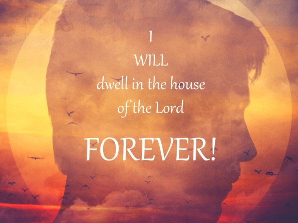 That I May Dwell In The House Of The Lord All The Days Of My Life