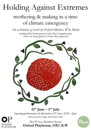 Holding Against Extremes: mothering and making in a time of climate emergency [Exhibition] @ Oxford Playhouse