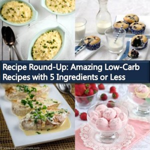 5-Ingredient Recipe Round-Up | Low-Carb, So Simple