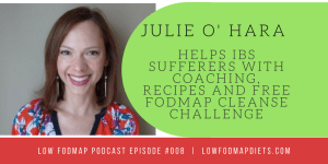 #008 Julie O'Hara Helps IBS Sufferers With Coaching, Recipes and Free FODMAP Cleanse Challenge