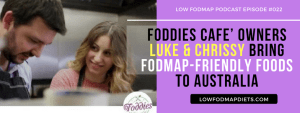#011 Foddies Cafe' Owners Luke and Chrissy Bring FODMAP Friendly Food To Australia