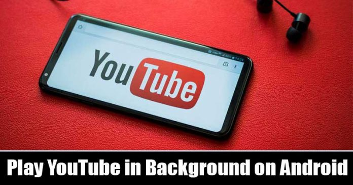 Here's How To Play YouTube in Background on Android (Latest)