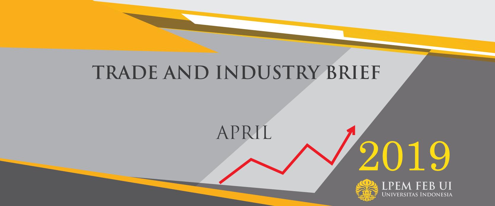 SERI ANALISIS EKONOMI: TRADE AND INDUSTRY BRIEF, April 2019