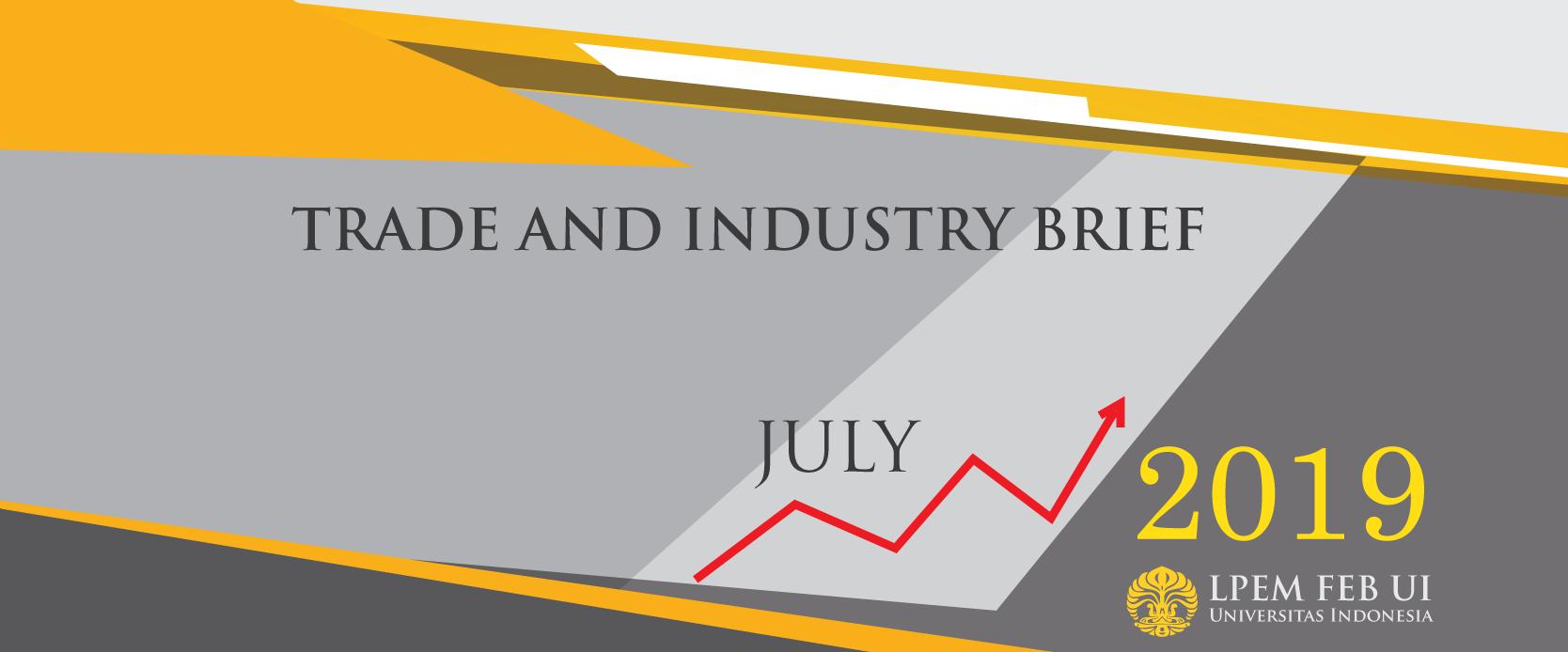 SERI ANALISIS EKONOMI: TRADE AND INDUSTRY BRIEF, Juli 2019