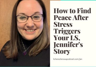 How to Find Peace After Stress Triggers Your LS, Jennifer's Story