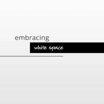 embrace white space