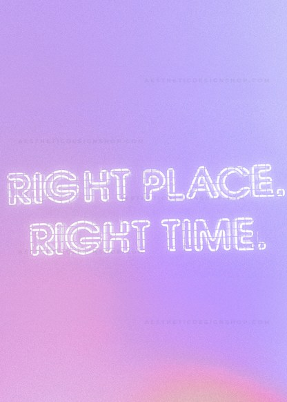 'Right place right time' Purple sign