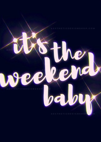 'It's the weekend baby' aesthetic quote