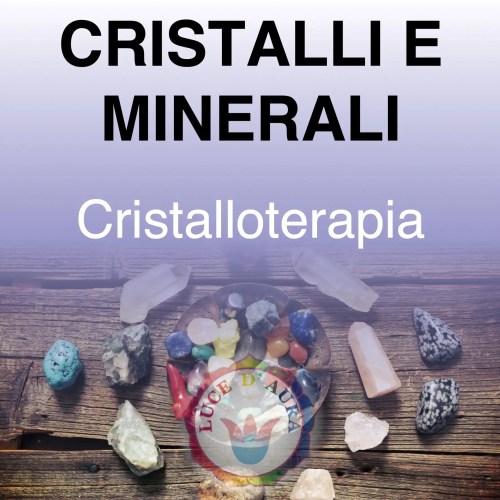 Cristalli e Minerali - Cristalloterapia