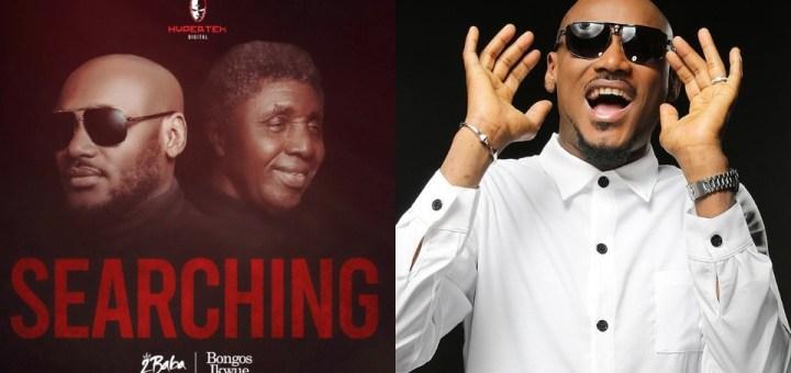 Music: 2Baba - Searching Ft. Bongos Ikwue