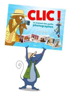 Clic ! le manuel des petits photographes - Éditions EYROLLES