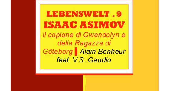Lebenswelt con Isaac Asimov sull'apparizione e il mistero del gaudio tra autobus e treno │Questa Lebenswelt gialla di Alain Bonheur feat. V.S. Gaudio è dedicata alla nostra cara amica Daniela […]