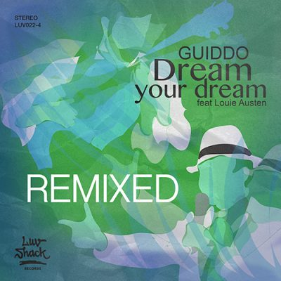 Guiddo Ft. Louie Austen | Dream Your Dream (Remixes)