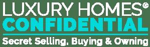 Luxury Homes Confidential® - Secret Selling & Secret Buying