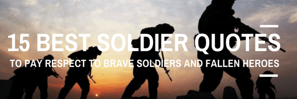 15 Best Soldier Quotes to Pay Respect to Brave Soldiers and Fallen ...