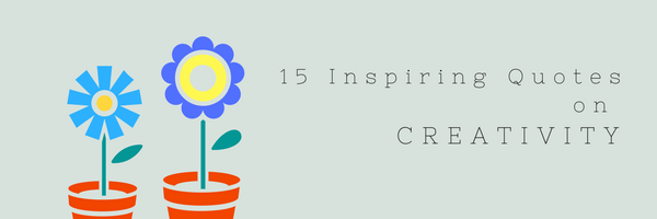 15 Inspiring Quotes on Creativity
