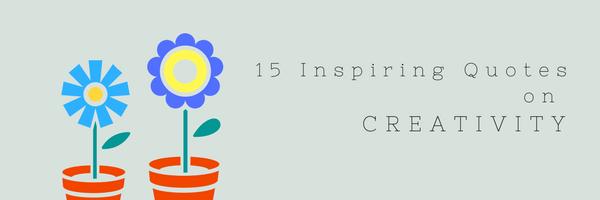 15 Inspiring Quotes on Creativity