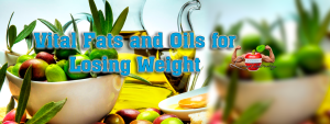 Vital Fats and Oils for Losing Weight