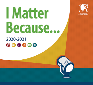 Reflections 2020-2021 Theme is I Matter Because