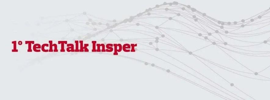 1º TechTalk Insper: As tecnologias da impressao 3D e a revolucao na manufatura