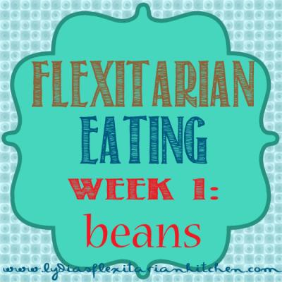 Five Weeks of Flexitarian Eating Week 1: Beans ~ Lydia's Flexitarian Kitchen