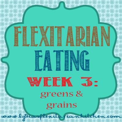 Five Weeks of Flexitarian Eating Week 3: Greens & Grains ~ Lydia's Flexitarian Kitchen