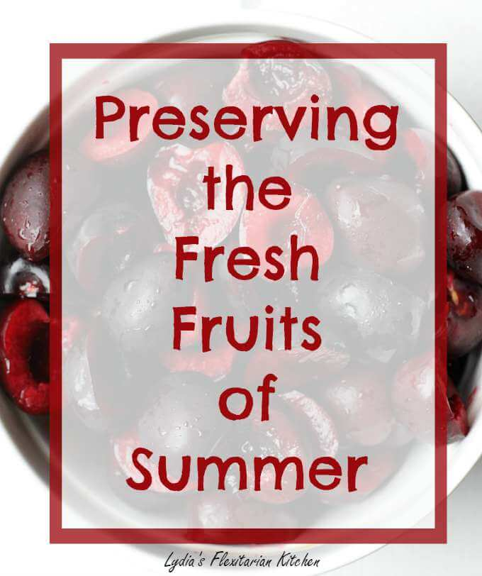 Preserving the Fresh Fruits of Summer ~ Lydia's Flexitarian Kitchen #sponsored