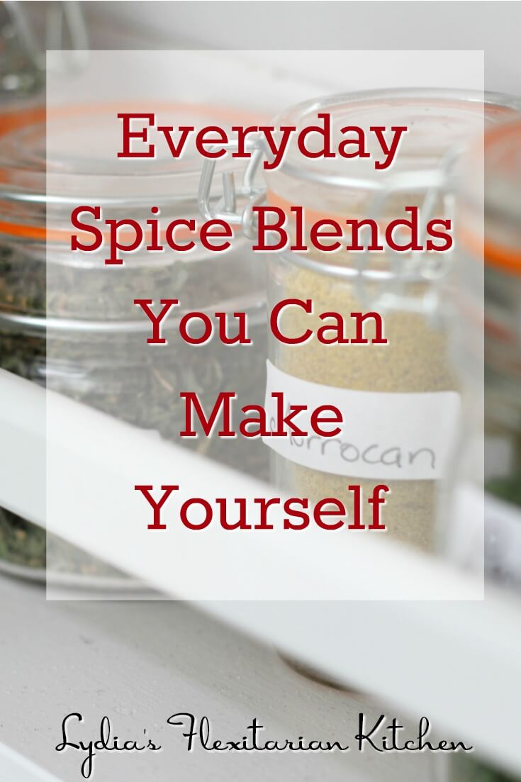 Everyday Spice Blends You Can Make Yourself ~ Lydia's Flexitarian Kitchen