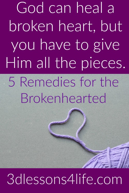 5 Remedies for the Brokenhearted | 3dlessons4life.com