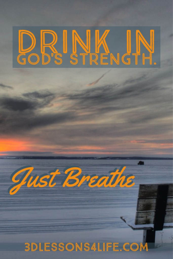 Drink In God's Strength | Just Breathe for 31 Days - Day 15 | 3dlessons4life.com