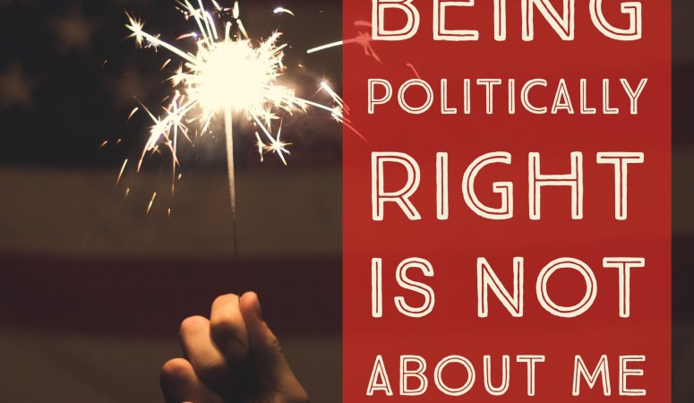Being Politically Right is Not About Me