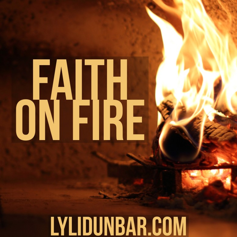 Thought-Provoking Thursday is Now Faith on Fire | lylidunbar.com